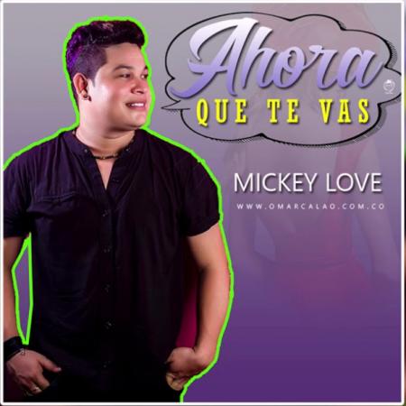 Letra: Ahora Que Te Vas - Mickey Love